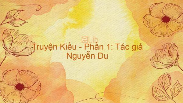 Truyện Kiều - Phần 1: Tác giả Nguyễn Du Ngữ văn 10