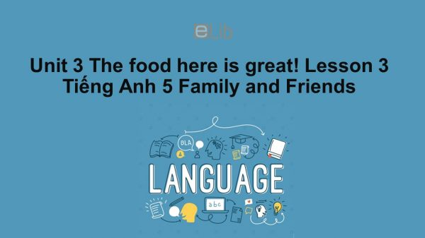 Unit 3 lớp 5: The food here is great! - Lesson 3