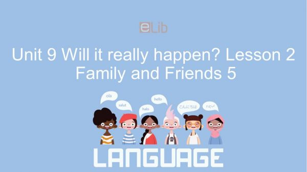 Unit 9 lớp 5: Will it really happen? - Lesson 2