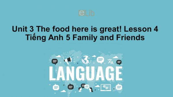 Unit 3 lớp 5: The food here is great! - Lesson 4