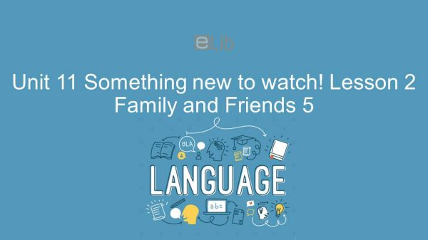 Unit 11 lớp 5: Something new to watch! - Lesson 2