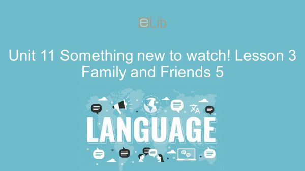 Unit 11 lớp 5: Something new to watch! - Lesson 3