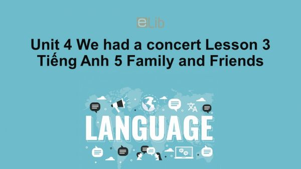 Unit 4 lớp 5: We had a concert - Lesson 3