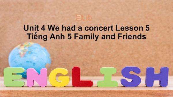 Unit 4 lớp 5: We had a concert - Lesson 5