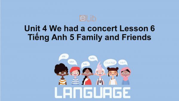 Unit 4 lớp 5: We had a concert - Lesson 6
