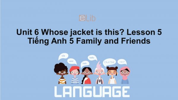 Unit 6 lớp 5: Whose jacket is this? - Lesson 5