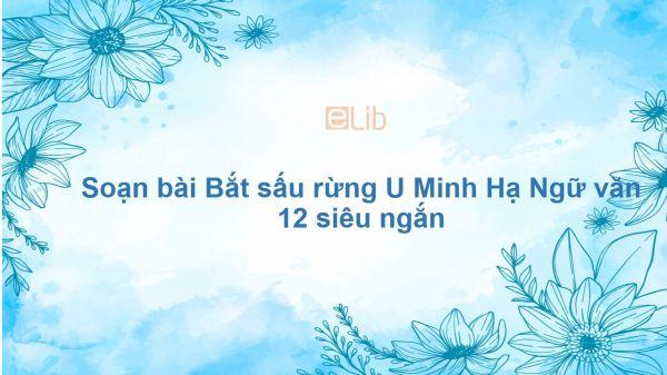 Soạn bài Bắt sấu rừng U Minh Hạ Ngữ văn 12 siêu ngắn