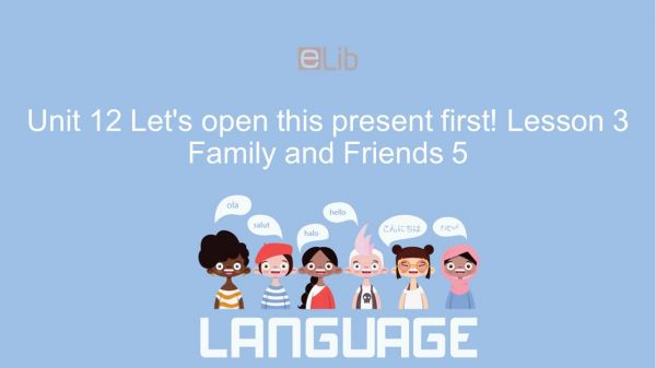 Unit 12 lớp 5: Let's open this present first! - Lesson 3
