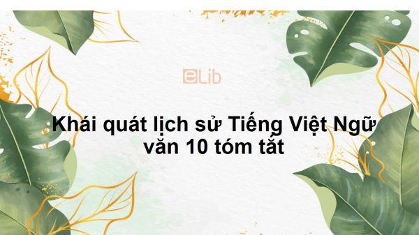 Soạn bài Khái quát lịch sử Tiếng Việt Ngữ văn 10 tóm tắt