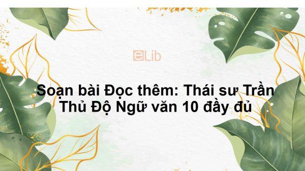 Soạn bài Đọc thêm: Thái sư Trần Thủ Độ Ngữ văn 10 đầy đủ