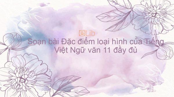 Soạn bài Đặc điểm loại hình của Tiếng Việt Ngữ văn 11 đầy đủ