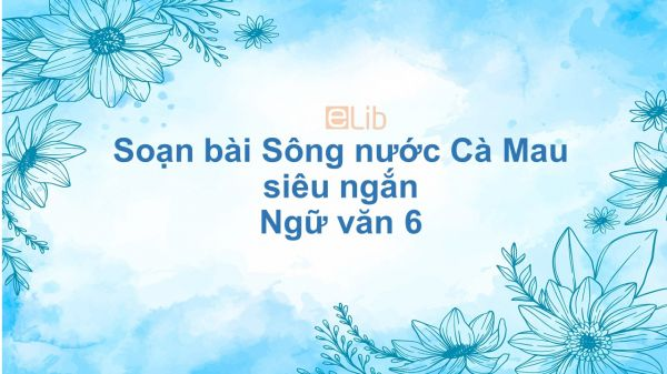 Soạn bài Sông nước Cà Mau Ngữ văn 6 siêu ngắn