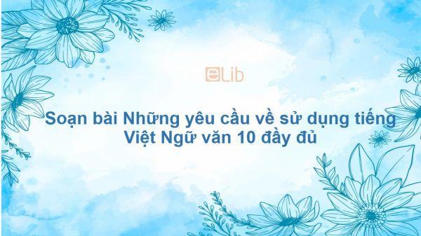 Soạn bài Những yêu cầu về sử dụng tiếng Việt Ngữ văn 10 đầy đủ