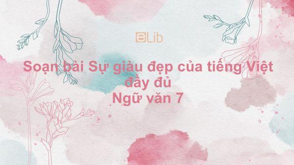 Soạn bài Sự giàu đẹp của tiếng Việt Ngữ văn 7 đầy đủ
