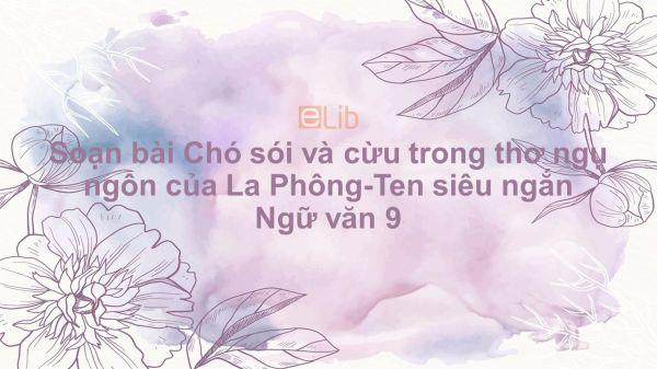 Soạn bài Chó sói và cừu trong thơ ngụ ngôn của La Phông-Ten Ngữ văn 9 siêu ngắn