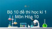 10 đề thi HK1 môn Hóa 10 năm 2020 có đáp án
