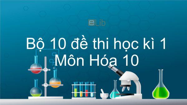 10 đề thi HK1 năm 2020 môn Hóa lớp 10 có đáp án