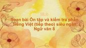 Soạn bài Ôn tập và kiểm tra phần Tiếng Việt (tiếp theo) Ngữ văn 8 siêu ngắn