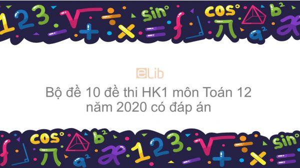 10 đề thi Học kì 1 môn Toán lớp 12 năm 2020 có đáp án