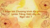 Soạn bài Chương trình địa phương (phần Tiếng Việt) Ngữ văn 7 đầy đủ