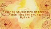 Soạn bài Chương trình địa phương (phần Tiếng Việt) Ngữ văn 7 siêu ngắn