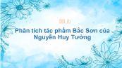 Phân tích tác phẩm Bắc Sơn của Nguyễn Huy Tưởng