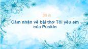 Cảm nhận về bài thơ Tôi yêu em của Puskin